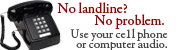 No landline - use your cell or computer audio