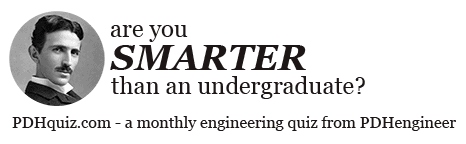 Are you smarter than an undergraduate - a monthly engineering quiz from PDHengineer