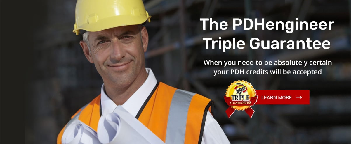 The PDHengineer Triple Guarantee: your online PDH courses will be accepted by your PE board